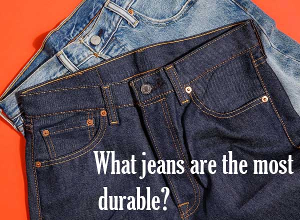 What jeans are the most durable